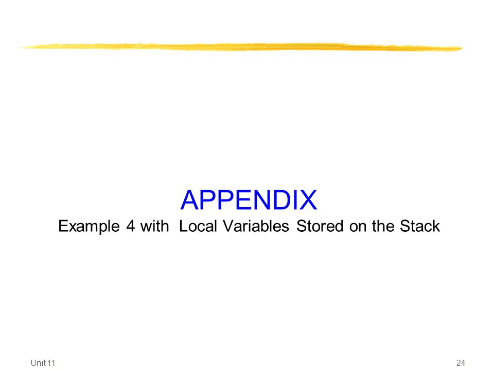 APPENDIX Example 4 with Local Variables Stored on the Stack Unit 11 24