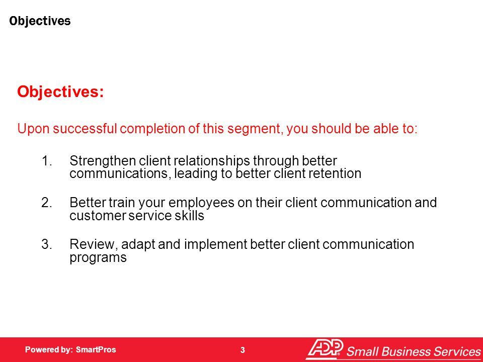 Powered by: SmartPros Communication Skills Fantastic Follow-Up 1.Contact client within 24 hours after meeting 2.Be sure to summarize the key points 3.Documented meeting creates mutual understanding of action items 4.Follow-up doesn't need to be 'long' to be effective 14