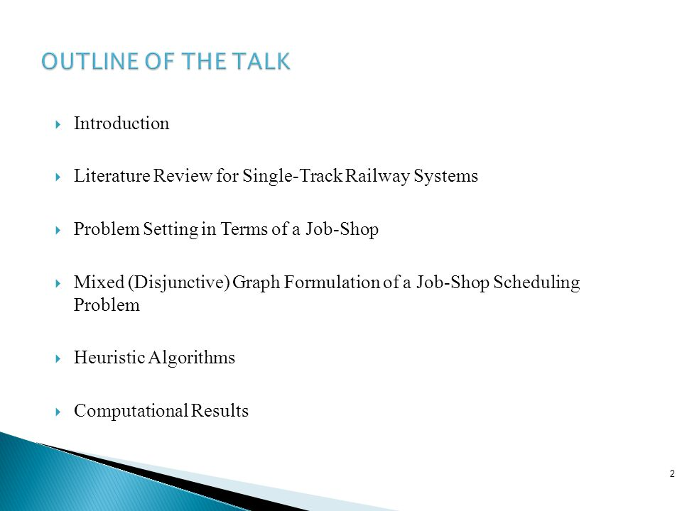  Introduction  Literature Review for Single-Track Railway Systems  Problem Setting in Terms of a Job-Shop  Mixed (Disjunctive) Graph Formulation of a Job-Shop Scheduling Problem  Heuristic Algorithms  Computational Results 2
