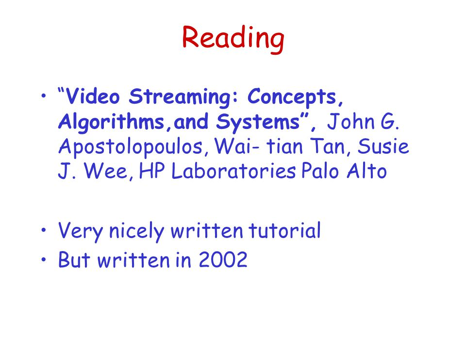 Reading Video Streaming: Concepts, Algorithms,and Systems , John G.