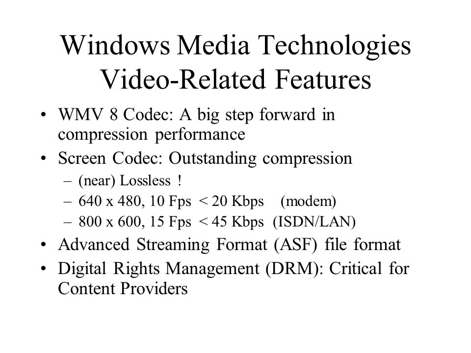 Windows Media Technologies Video-Related Features WMV 8 Codec: A big step forward in compression performance Screen Codec: Outstanding compression –(n