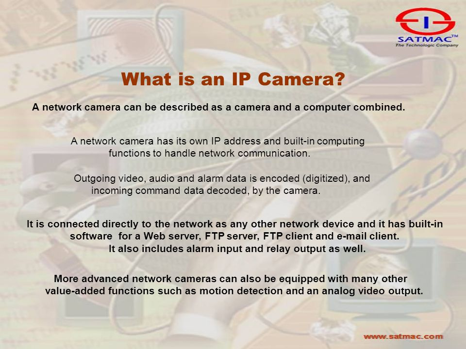 What is an IP Camera. A network camera can be described as a camera and a computer combined.