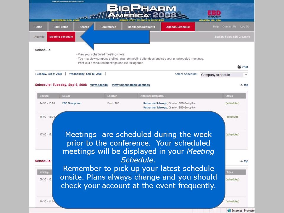 Meetings are scheduled during the week prior to the conference. Your scheduled meetings will be displayed in your Meeting Schedule. Remember to pick u