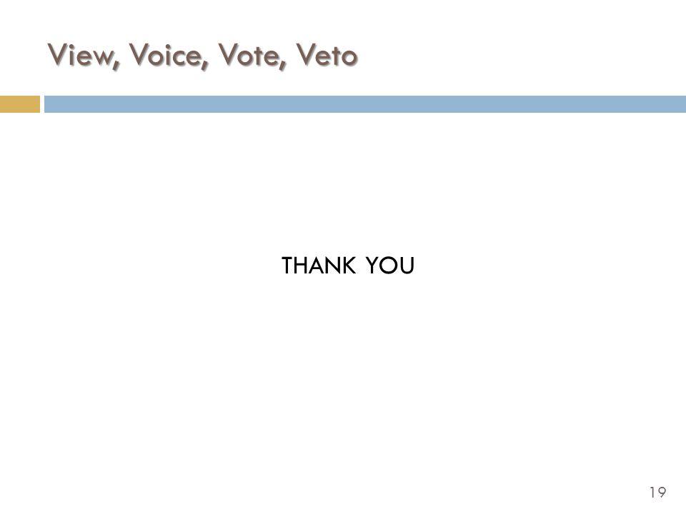 19 View, Voice, Vote, Veto THANK YOU
