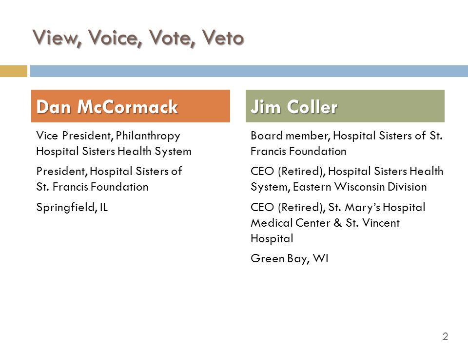 2 View, Voice, Vote, Veto Vice President, Philanthropy Hospital Sisters Health System President, Hospital Sisters of St.