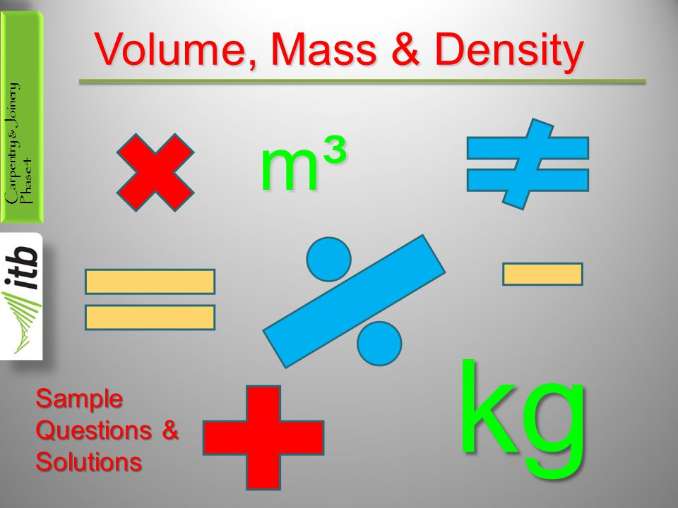 Carpentry & Joinery Phase 4 Volume, Mass & Density m³ kg Sample Questions & Solutions
