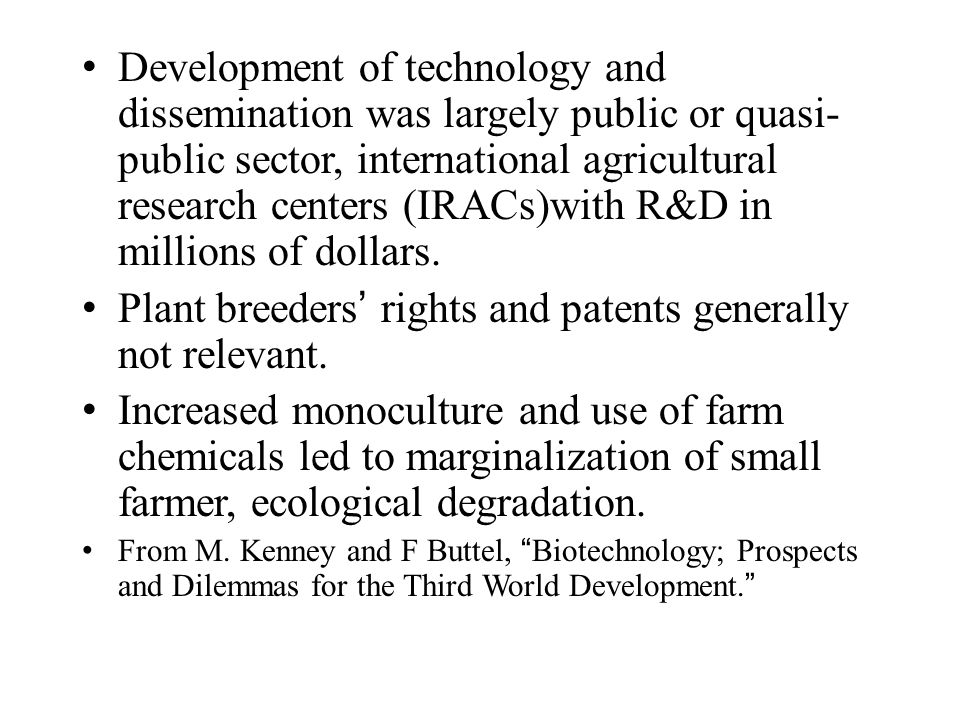 Development of technology and dissemination was largely public or quasi- public sector, international agricultural research centers (IRACs)with R&D in millions of dollars.