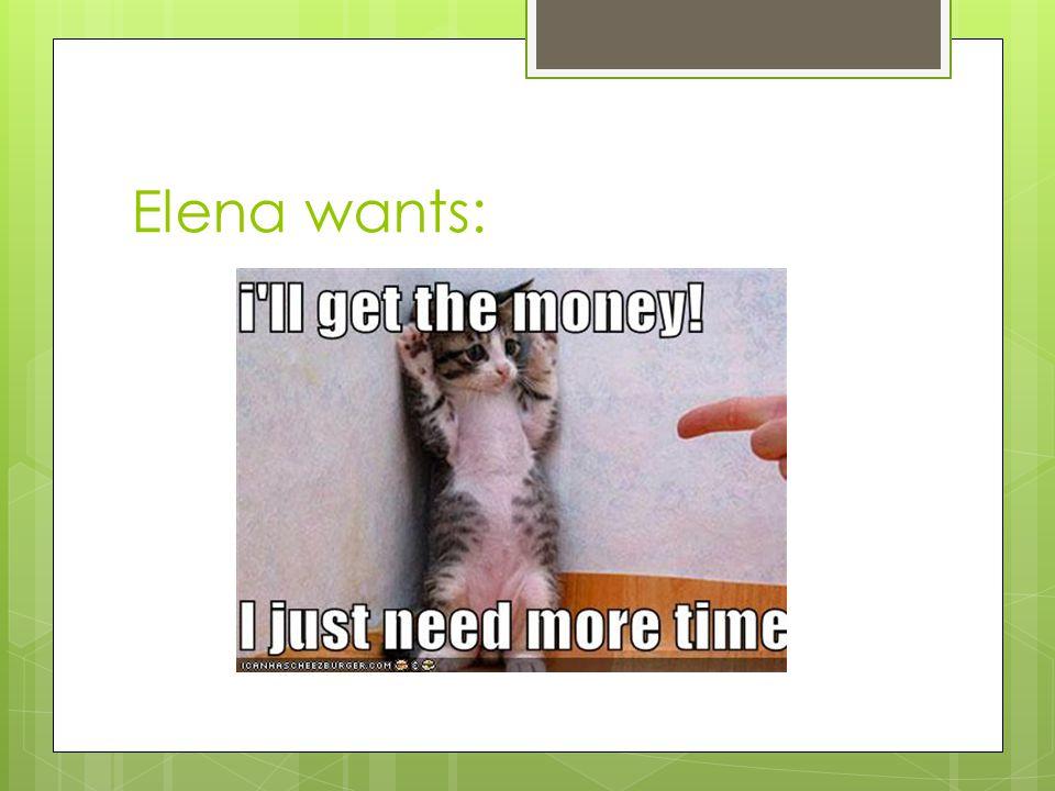 Elena wants: