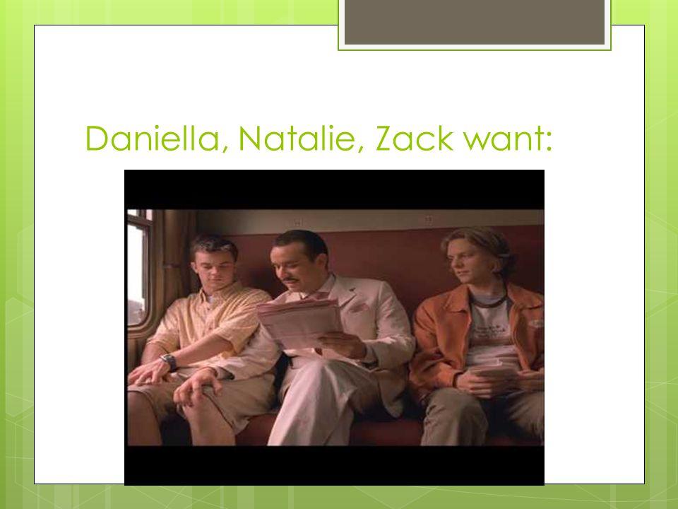 Daniella, Natalie, Zack want: