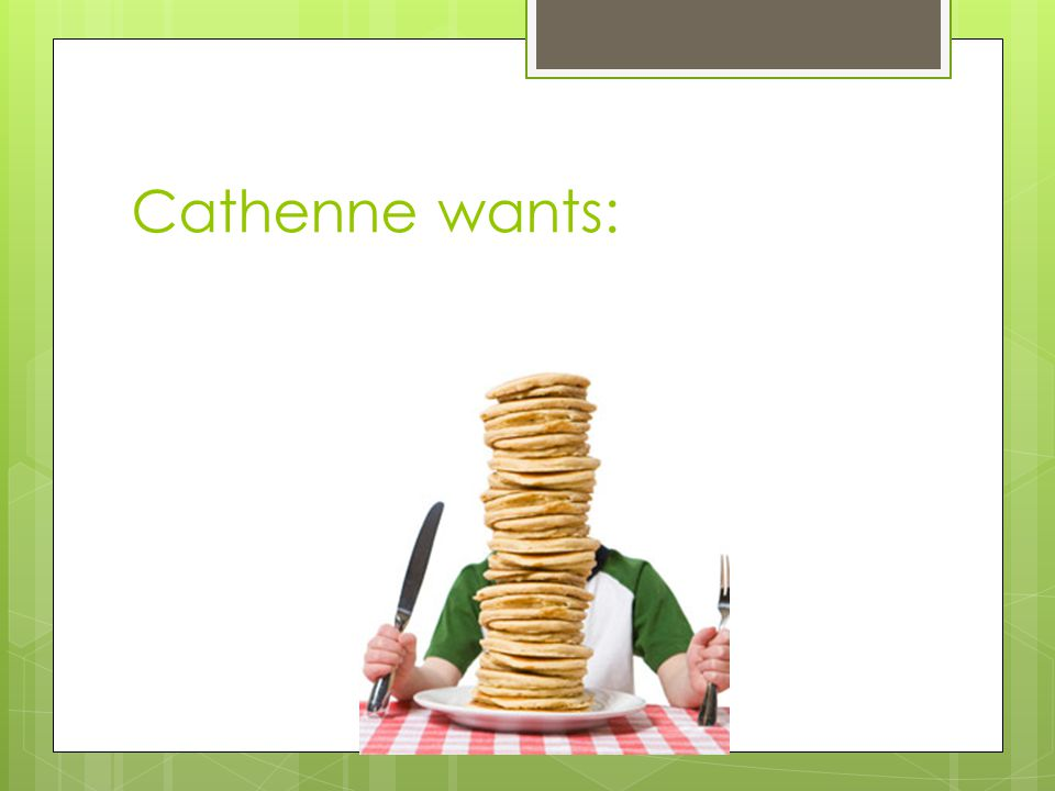 Cathenne wants: