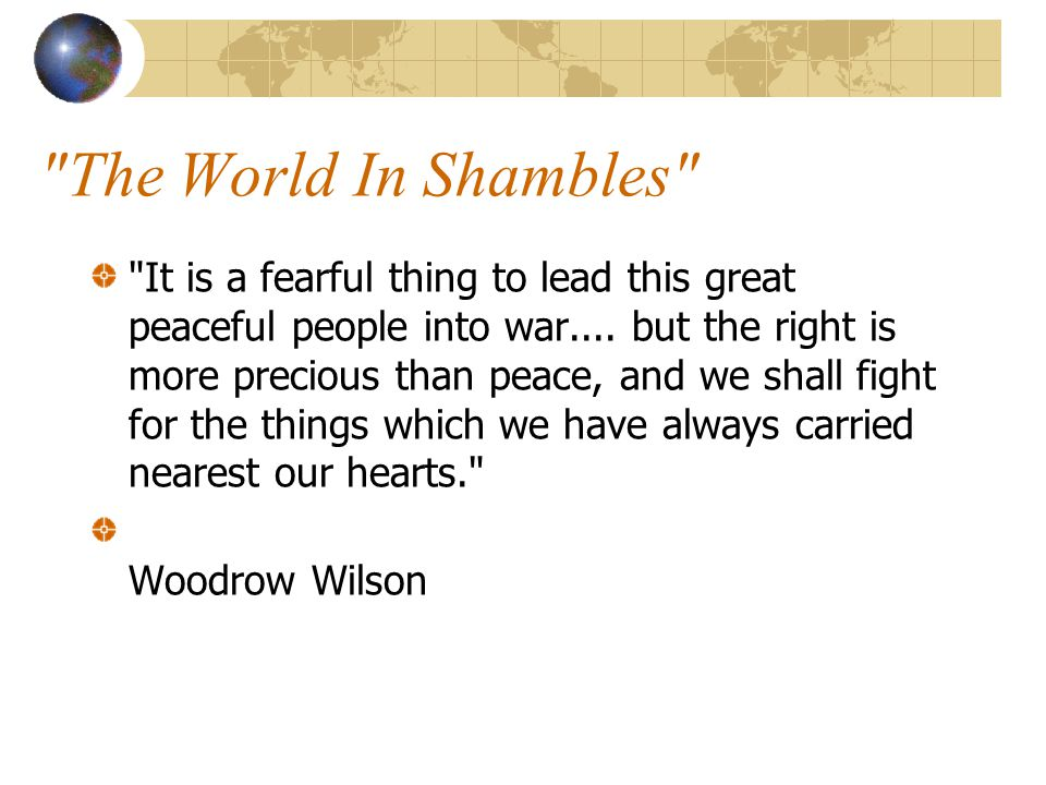 The World In Shambles It is a fearful thing to lead this great peaceful people into war....