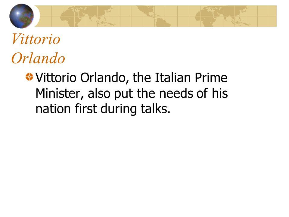 Vittorio Orlando Vittorio Orlando, the Italian Prime Minister, also put the needs of his nation first during talks.