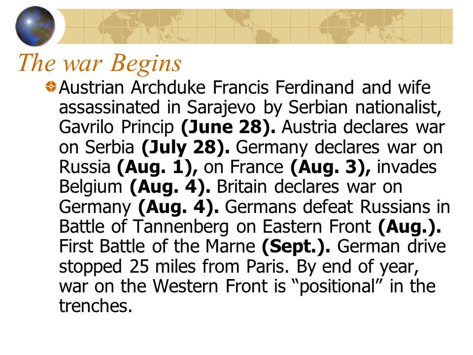 The war Begins Austrian Archduke Francis Ferdinand and wife assassinated in Sarajevo by Serbian nationalist, Gavrilo Princip (June 28). Austria declar