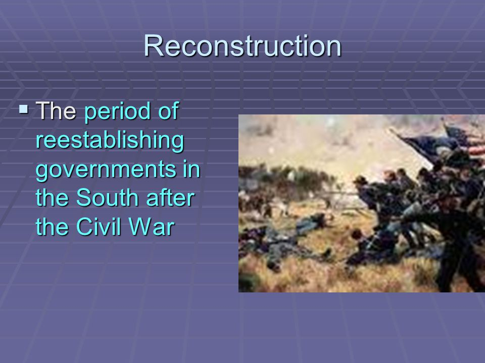 Reconstruction  The period of reestablishing governments in the South after the Civil War