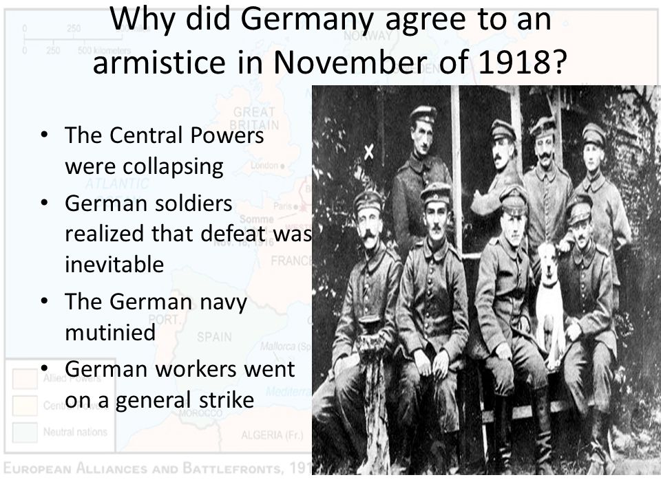 Why did Germany agree to an armistice in November of 1918? The Central Powers were collapsing German soldiers realized that defeat was inevitable The