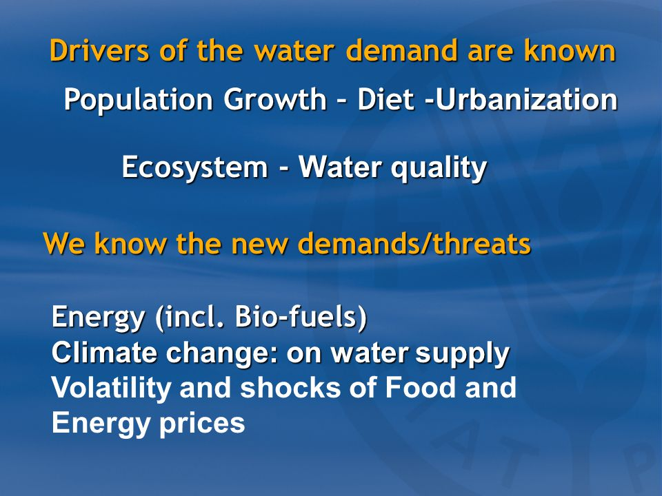 Population Growth – Diet - Urbanization Drivers of the water demand are known Ecosystem - Water quality Energy (incl.