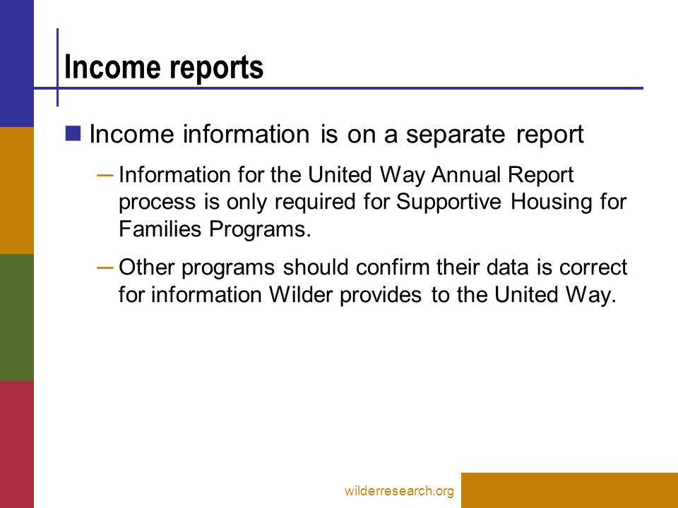 Income reports Income information is on a separate report ─ Information for the United Way Annual Report process is only required for Supportive Housi