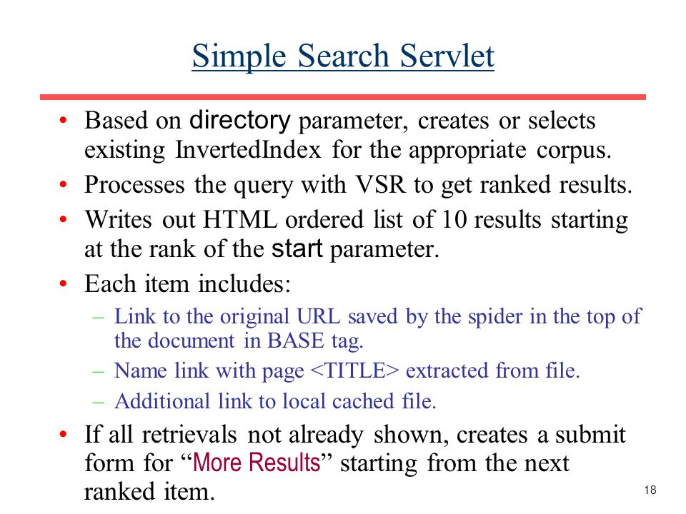 18 Simple Search Servlet Based on directory parameter, creates or selects existing InvertedIndex for the appropriate corpus.