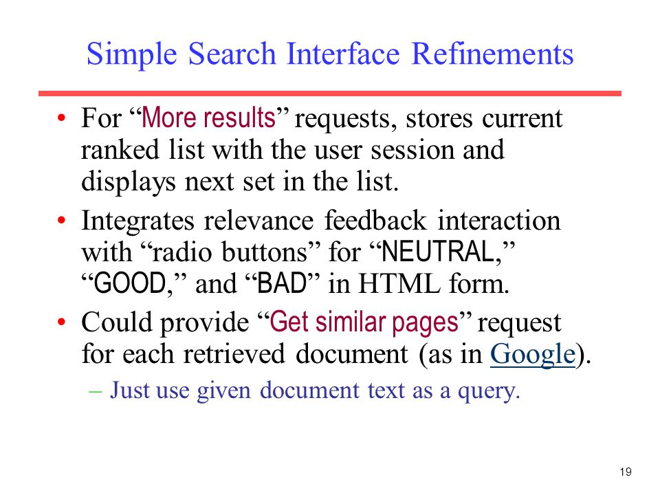 19 Simple Search Interface Refinements For More results requests, stores current ranked list with the user session and displays next set in the list.