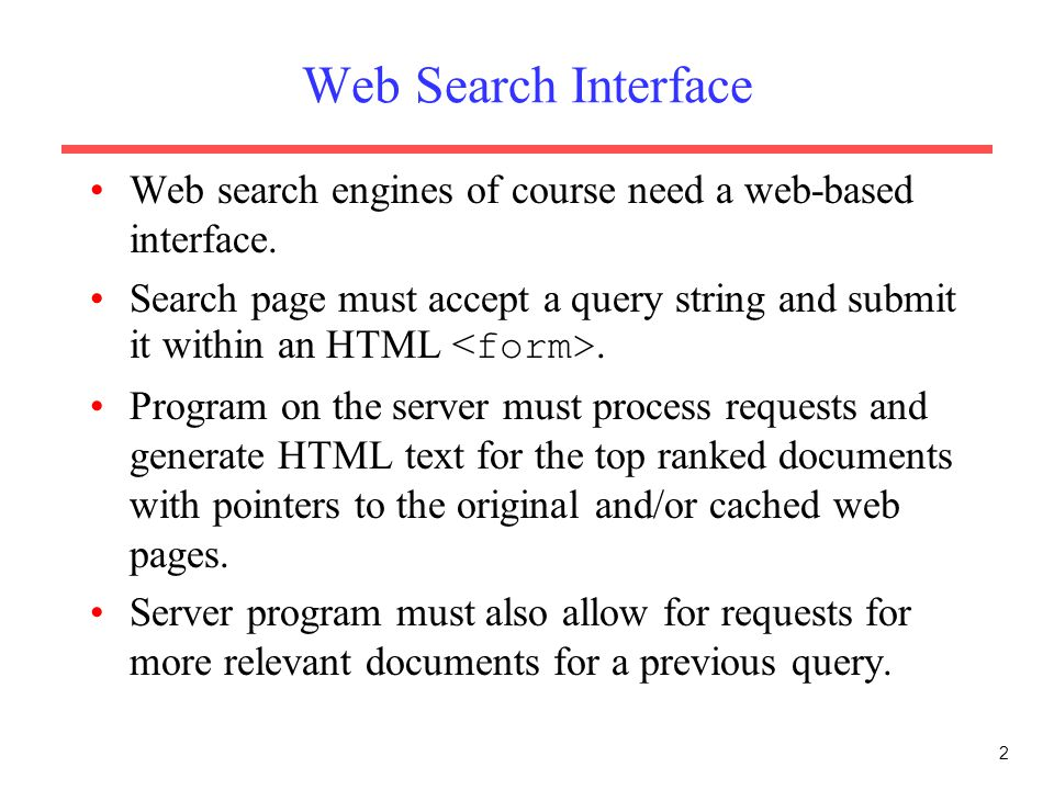 2 Web Search Interface Web search engines of course need a web-based interface.