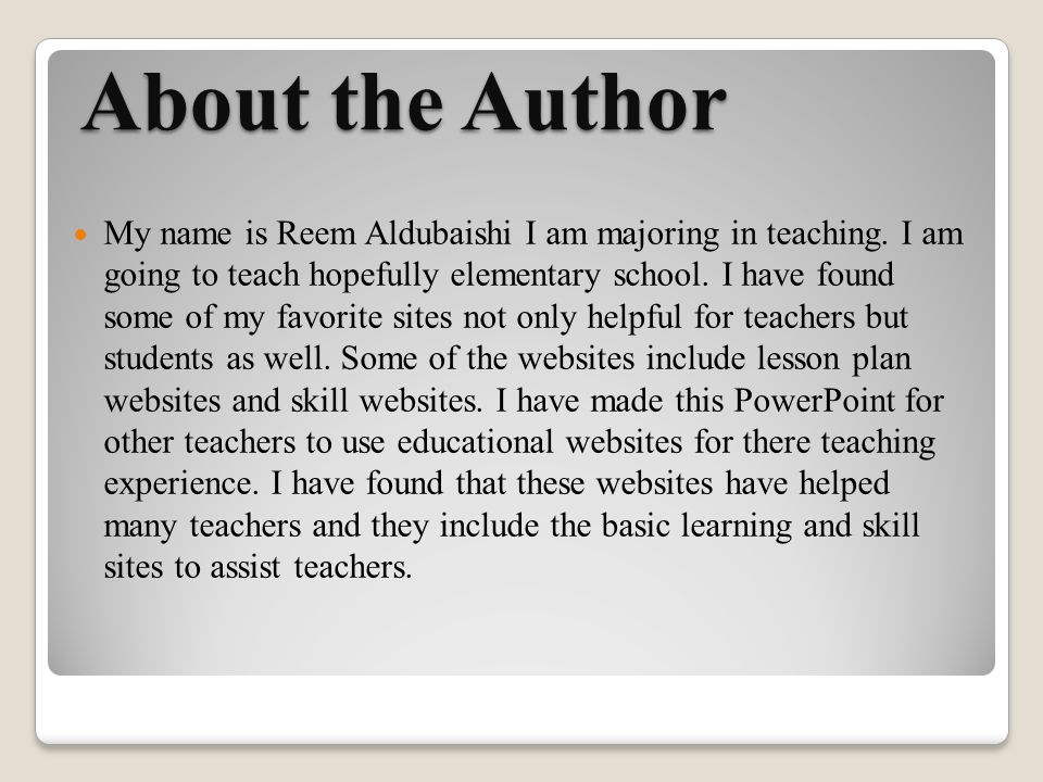 About the Author My name is Reem Aldubaishi I am majoring in teaching.