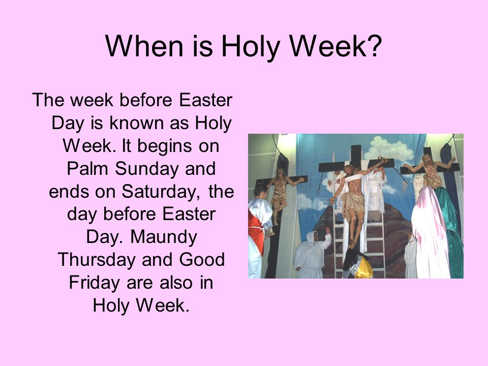 When is Holy Week. The week before Easter Day is known as Holy Week.