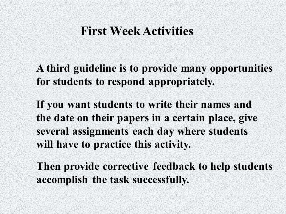First Week Activities A fourth guideline is to use a variety of activities during the first week or two in order to capture and maintain student s attention.