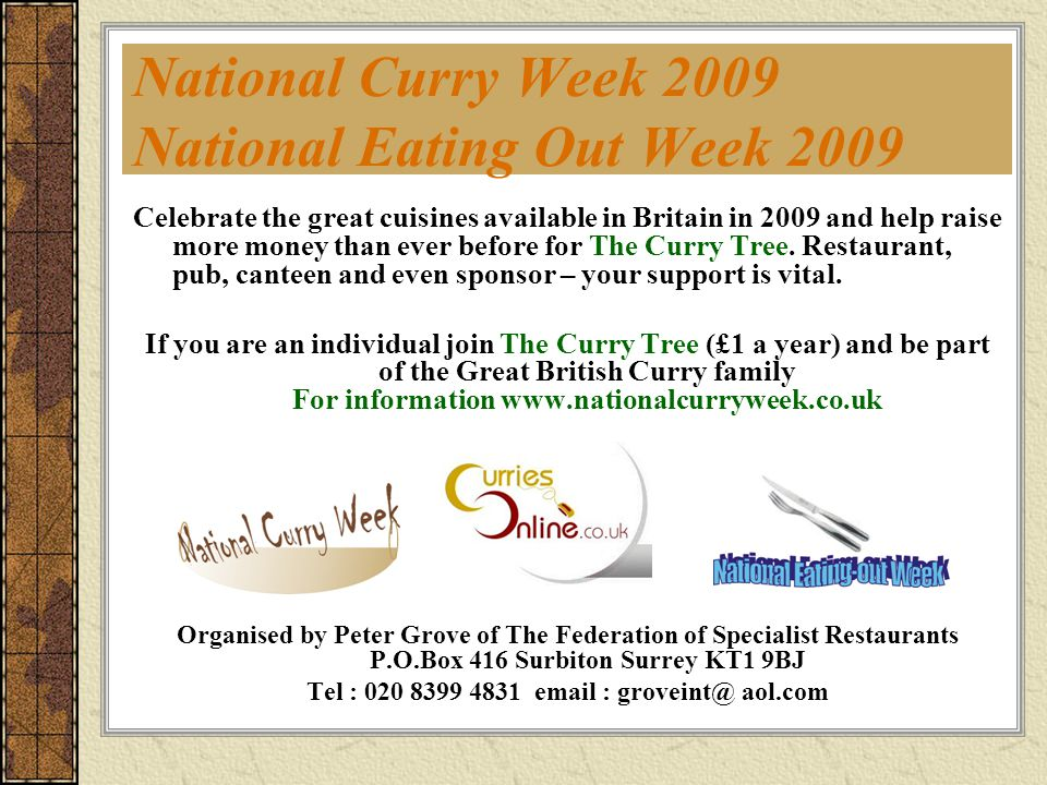 National Curry Week 2009 National Eating Out Week 2009 Celebrate the great cuisines available in Britain in 2009 and help raise more money than ever before for The Curry Tree.