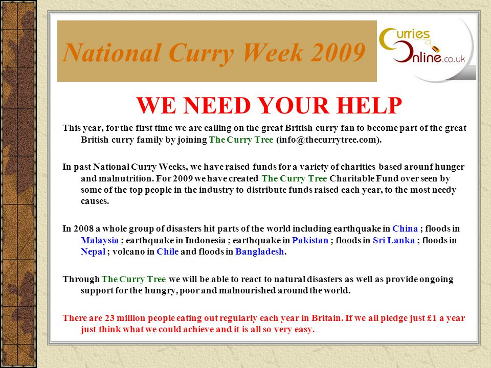 National Curry Week 2009 WE NEED YOUR HELP This year, for the first time we are calling on the great British curry fan to become part of the great Bri
