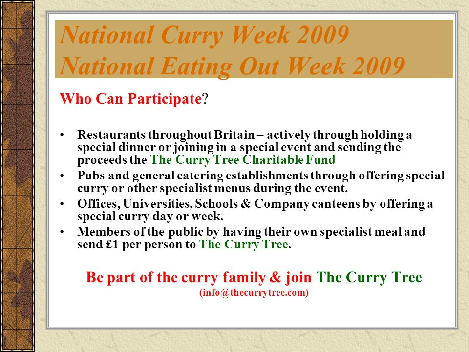 National Curry Week 2009 National Eating Out Week 2009 Who Can Participate? Restaurants throughout Britain – actively through holding a special dinner