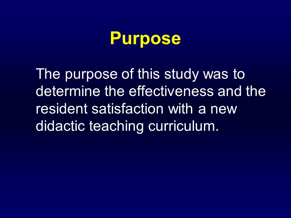 Purpose The purpose of this study was to determine the effectiveness and the resident satisfaction with a new didactic teaching curriculum.