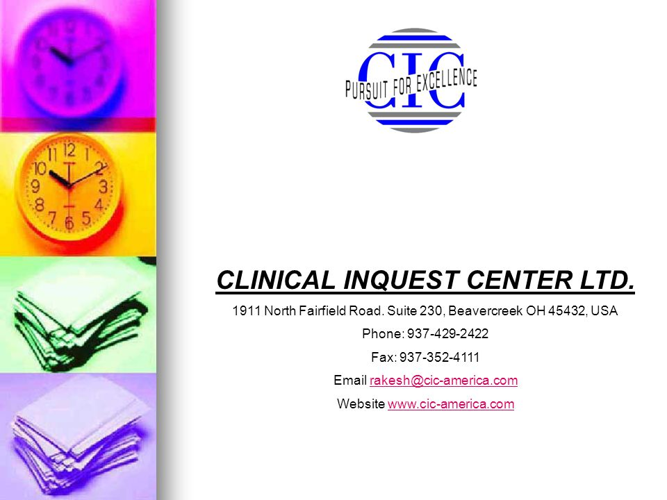 CLINICAL INQUEST CENTER LTD. 1911 North Fairfield Road. Suite 230, Beavercreek OH 45432, USA Phone: 937-429-2422 Fax: 937-352-4111 Email rakesh@cic-am