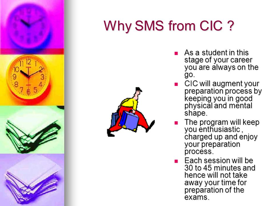 Why SMS from CIC . As a student in this stage of your career you are always on the go.