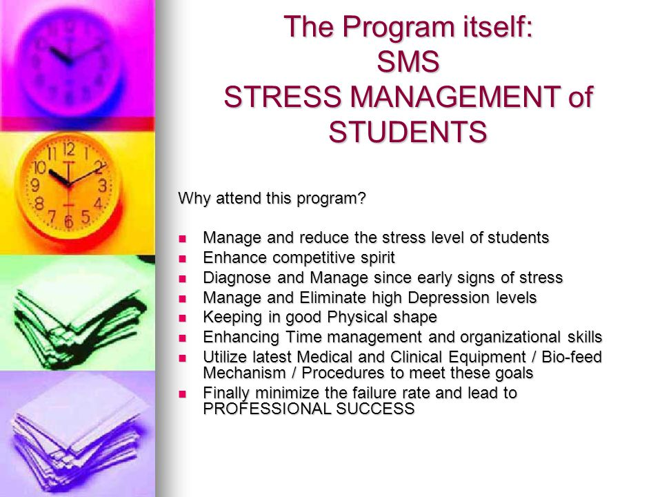 The Program itself: SMS STRESS MANAGEMENT of STUDENTS Why attend this program.
