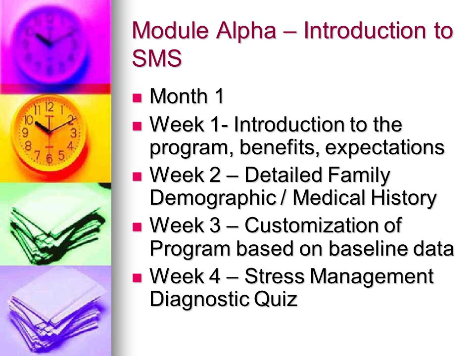Module Alpha – Introduction to SMS Month 1 Month 1 Week 1- Introduction to the program, benefits, expectations Week 1- Introduction to the program, be