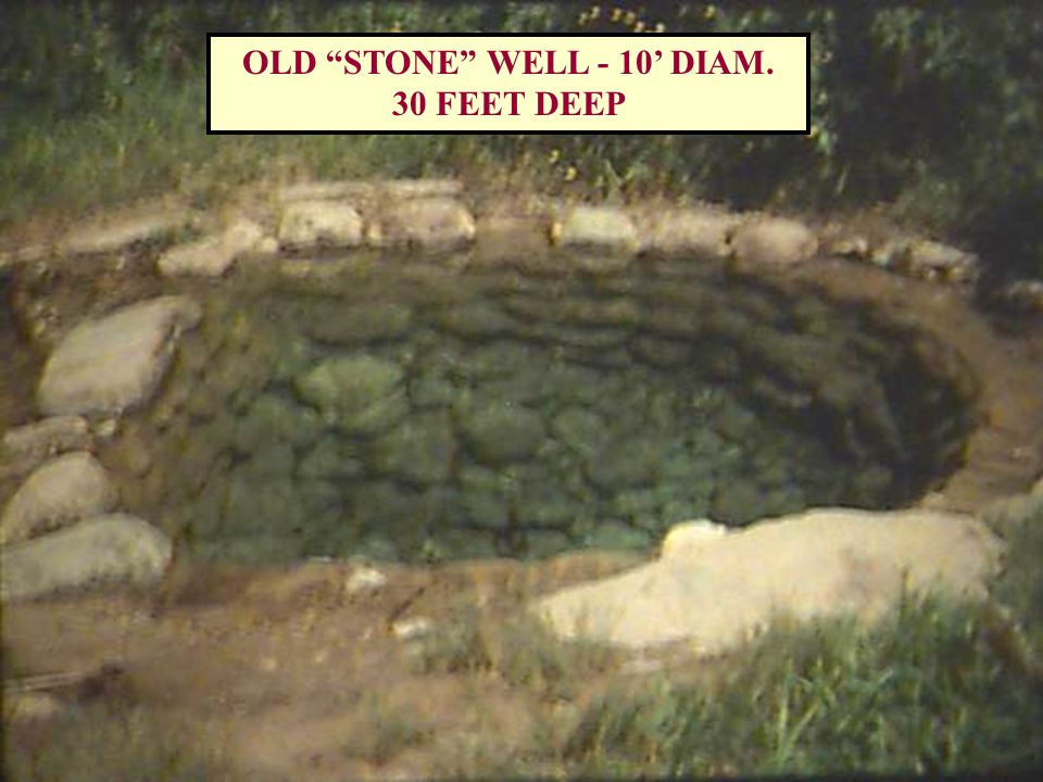 OLD STONE WELL - 10' DIAM. 30 FEET DEEP