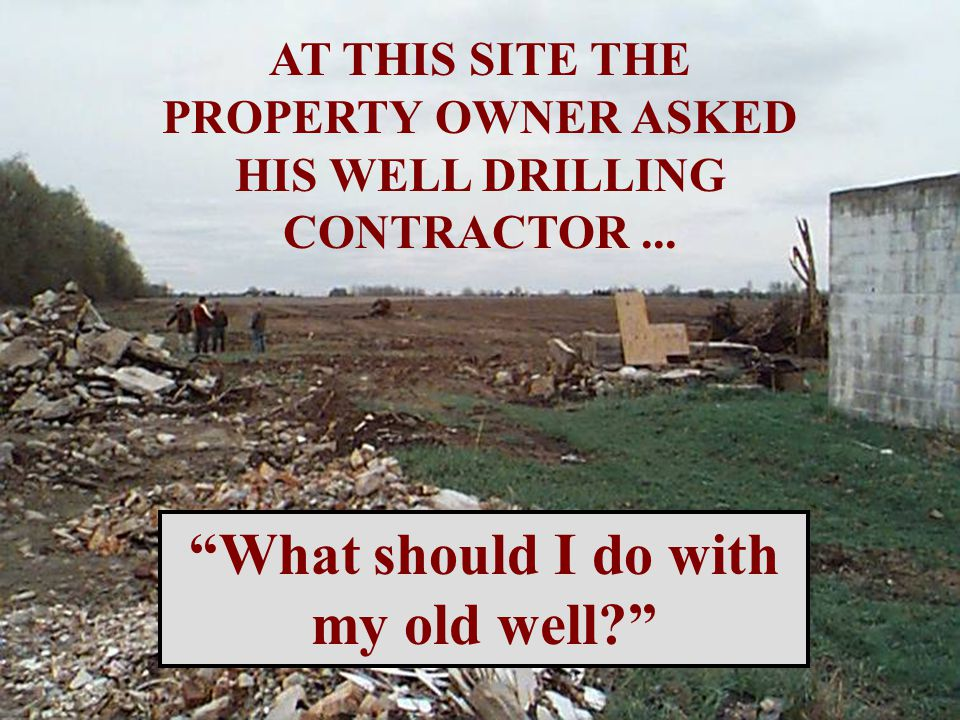 AT THIS SITE THE PROPERTY OWNER ASKED HIS WELL DRILLING CONTRACTOR...