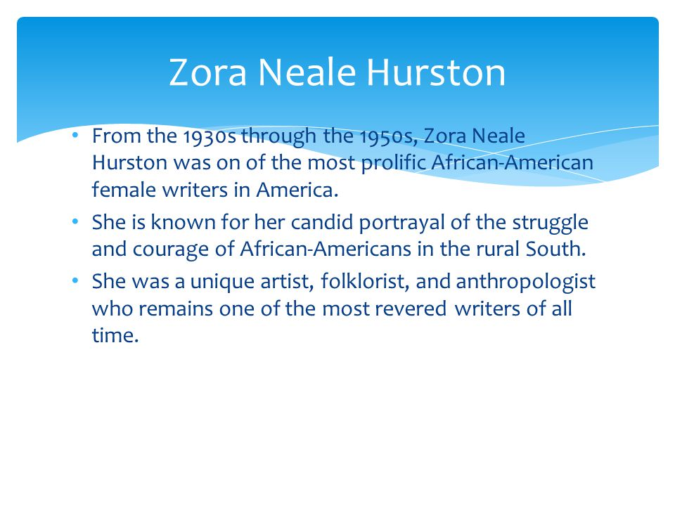 From the 1930s through the 1950s, Zora Neale Hurston was on of the most prolific African-American female writers in America.