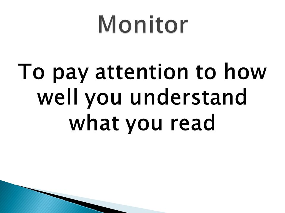 To pay attention to how well you understand what you read