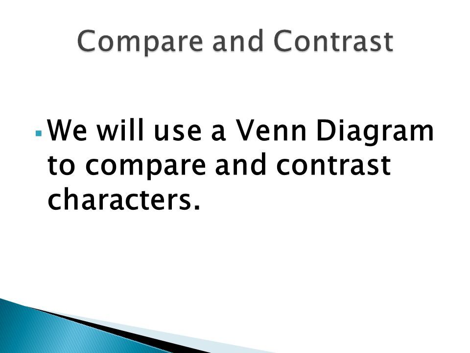  We will use a Venn Diagram to compare and contrast characters.