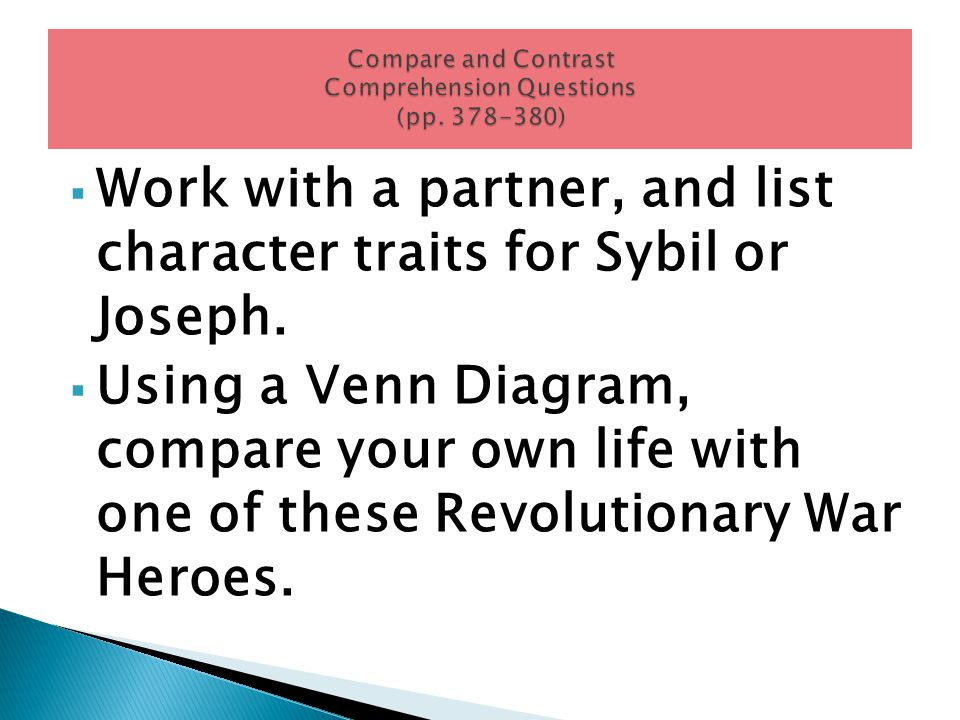  Work with a partner, and list character traits for Sybil or Joseph.  Using a Venn Diagram, compare your own life with one of these Revolutionary Wa