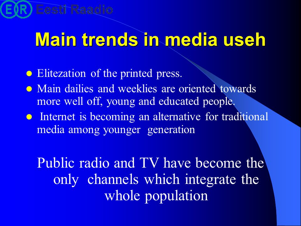 Main trends in media useh Elitezation of the printed press.