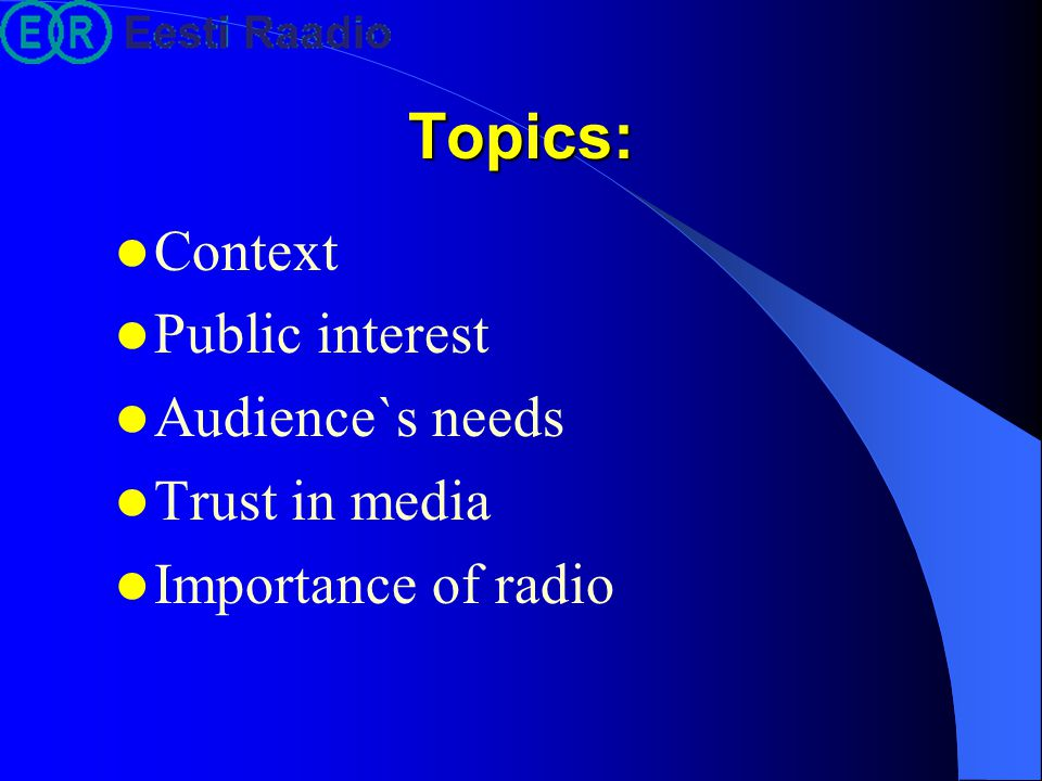 Topics: Context Public interest Audience`s needs Trust in media Importance of radio