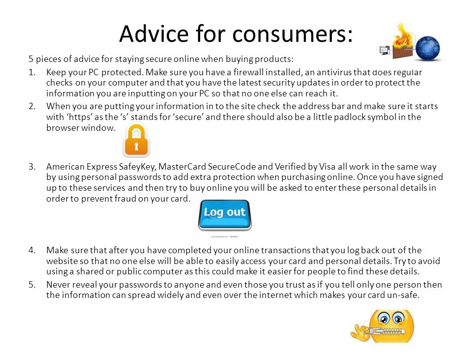 Advice for consumers: 5 pieces of advice for staying secure online when buying products: 1.Keep your PC protected.