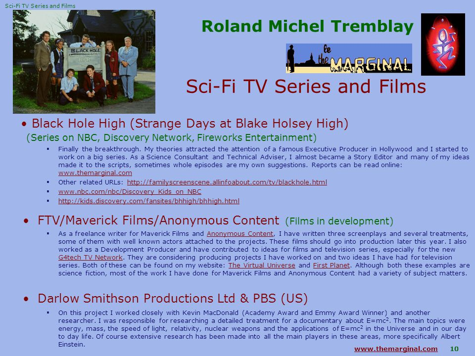 10 Roland Michel Tremblay Sci-Fi TV Series and Films Black Hole High (Strange Days at Blake Holsey High) (Series on NBC, Discovery Network, Fireworks Entertainment)  Finally the breakthrough.