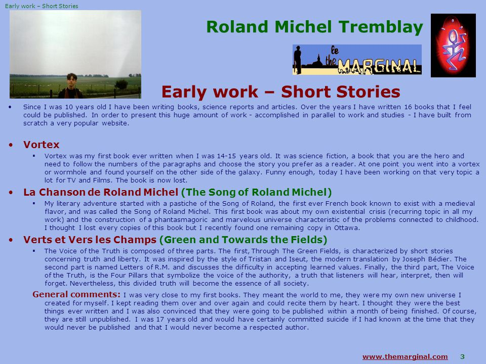 3 Roland Michel Tremblay Early work – Short Stories Since I was 10 years old I have been writing books, science reports and articles.