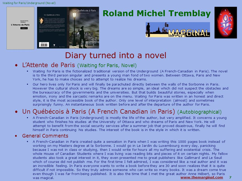 www.themarginal.comwww.themarginal.com 7 Roland Michel Tremblay Diary turned into a novel L'Attente de Paris (Waiting for Paris, Novel)  Waiting for Paris is the fictionalized traditional version of the Underground (A French-Canadian in Paris).