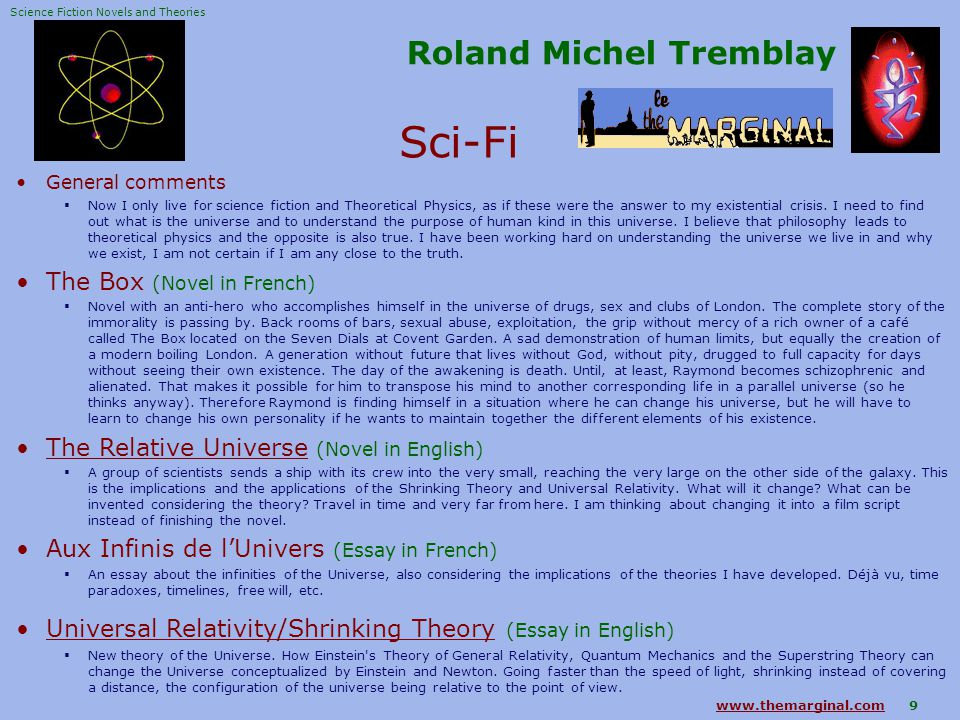 www.themarginal.comwww.themarginal.com 9 Roland Michel Tremblay Sci-Fi General comments  Now I only live for science fiction and Theoretical Physics, as if these were the answer to my existential crisis.