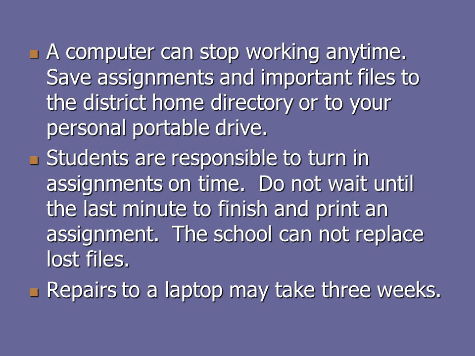 A computer can stop working anytime.