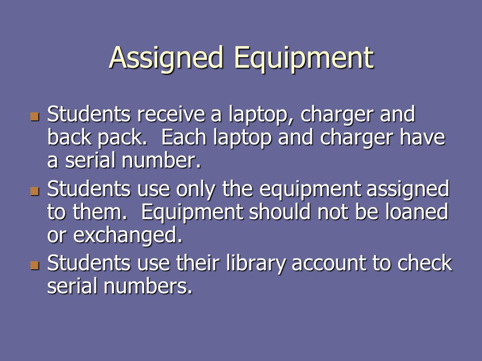 Assigned Equipment Students receive a laptop, charger and back pack.